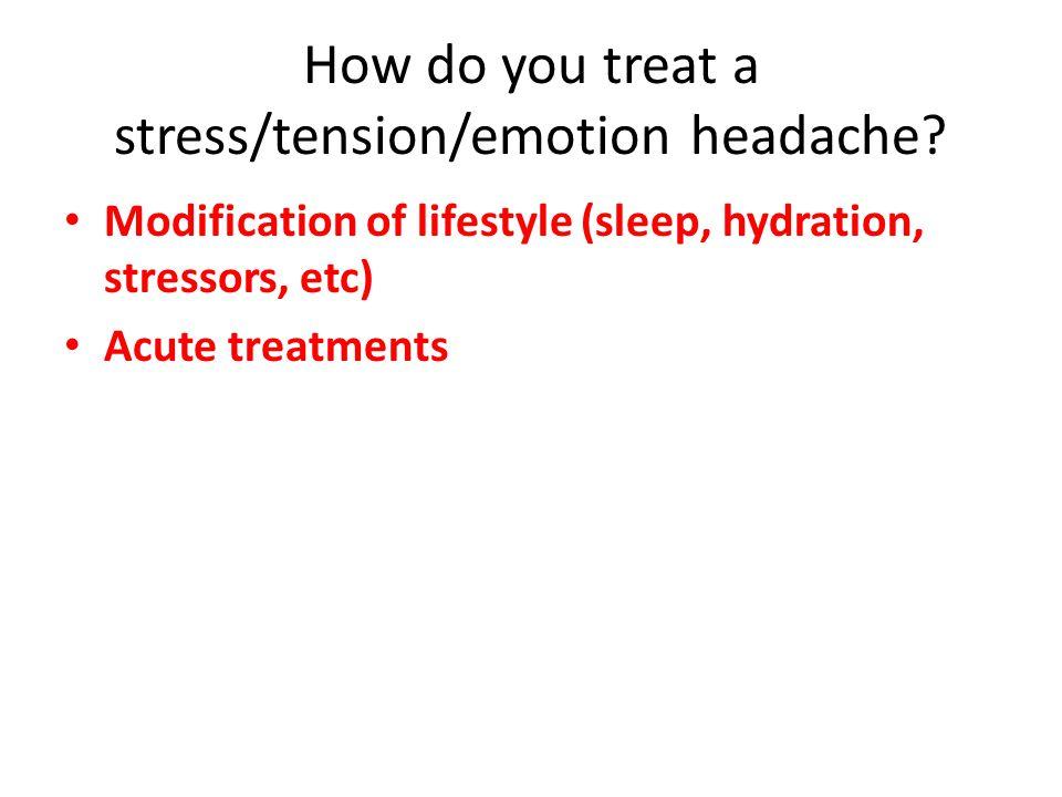 Modification of lifestyle (sleep, hydration, stressors, etc) Acute treatments