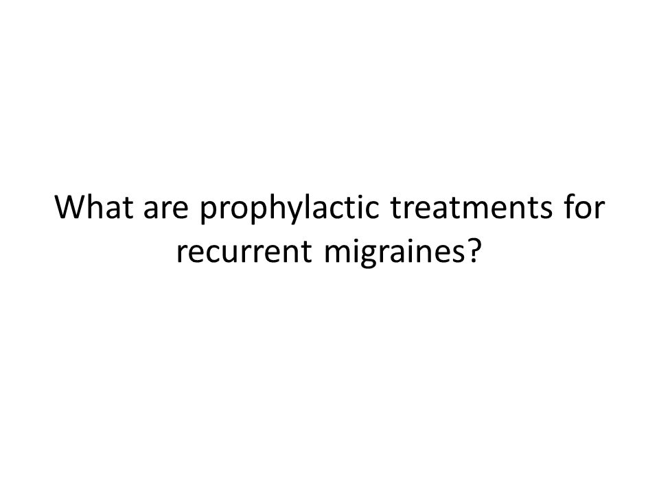 What are prophylactic treatments for recurrent migraines?