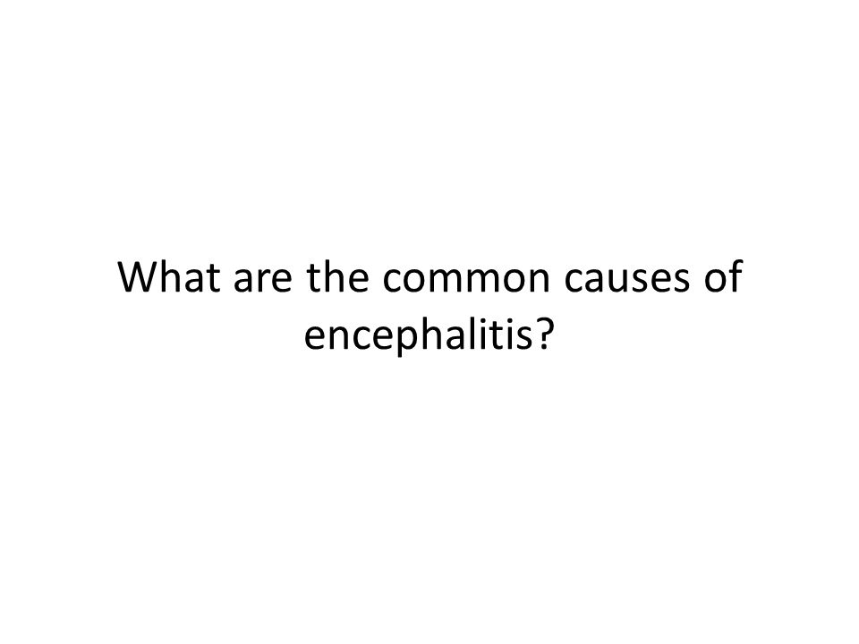 What are the common causes of encephalitis?
