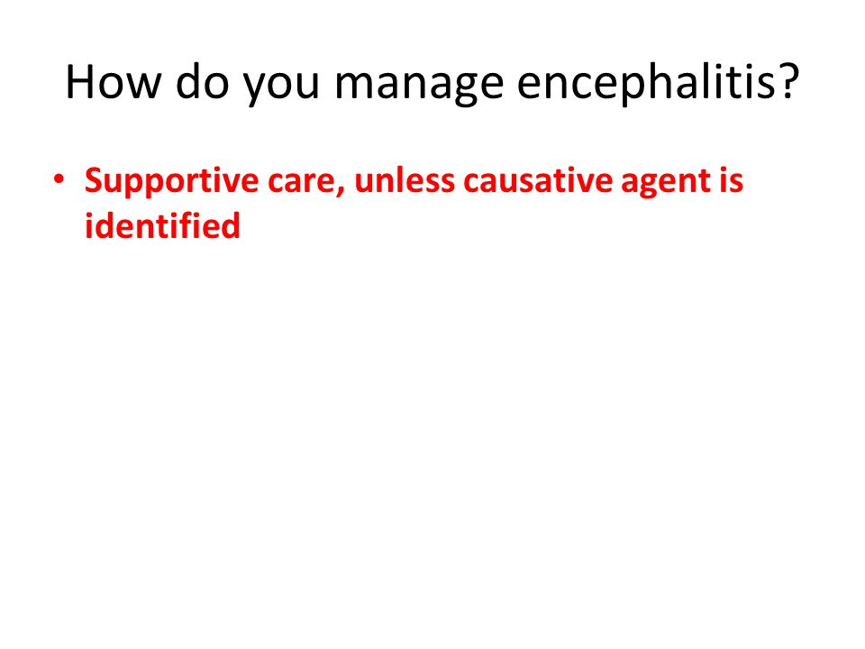 Supportive care, unless causative agent is identified