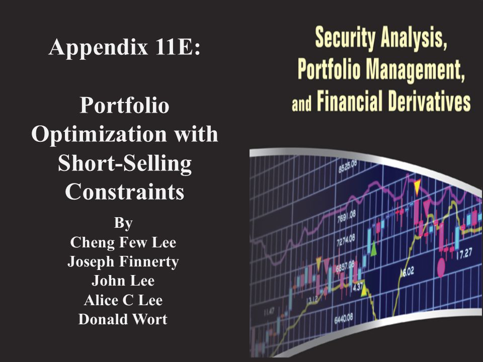 Appendix 11E: Portfolio Optimization with Short-Selling Constraints By Cheng Few Lee Joseph Finnerty John Lee Alice C Lee Donald Wort