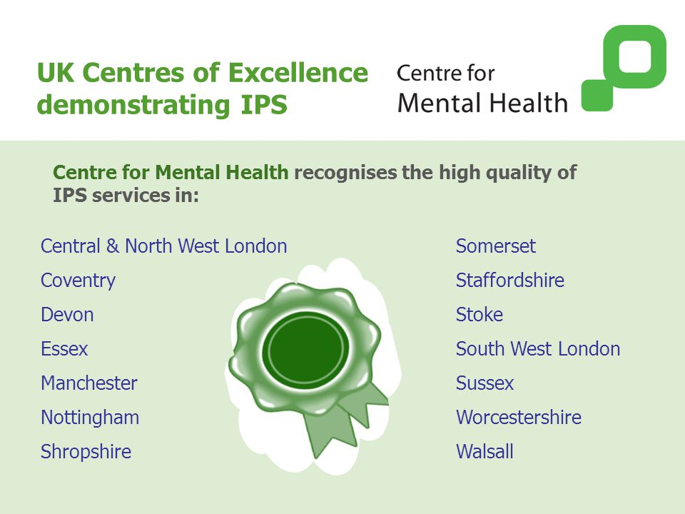 UK Centres of Excellence demonstrating IPS Central & North West London Coventry Devon Essex Manchester Nottingham Shropshire Somerset Staffordshire St