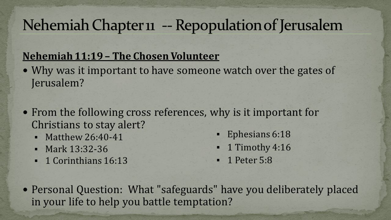 Nehemiah 11:19 – The Chosen Volunteer Why was it important to have someone watch over the gates of Jerusalem.
