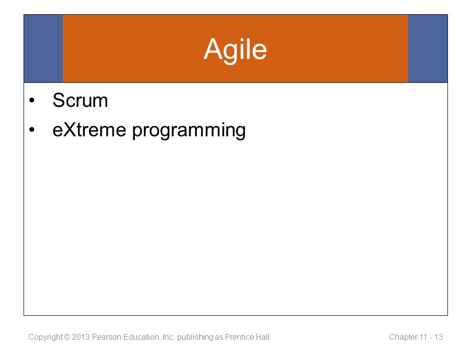 Agile Scrum eXtreme programming Copyright © 2013 Pearson Education, Inc.