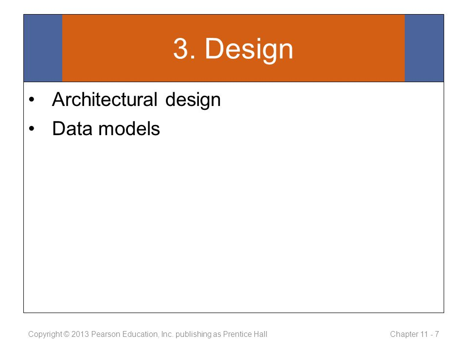 3. Design Architectural design Data models Copyright © 2013 Pearson Education, Inc.