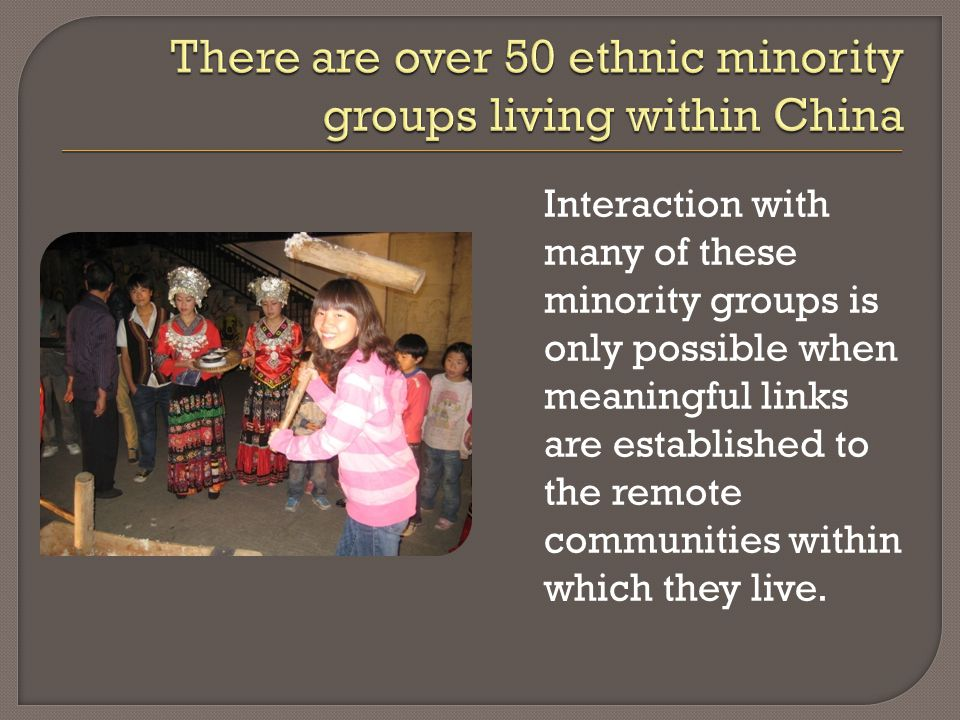 Interaction with many of these minority groups is only possible when meaningful links are established to the remote communities within which they live.