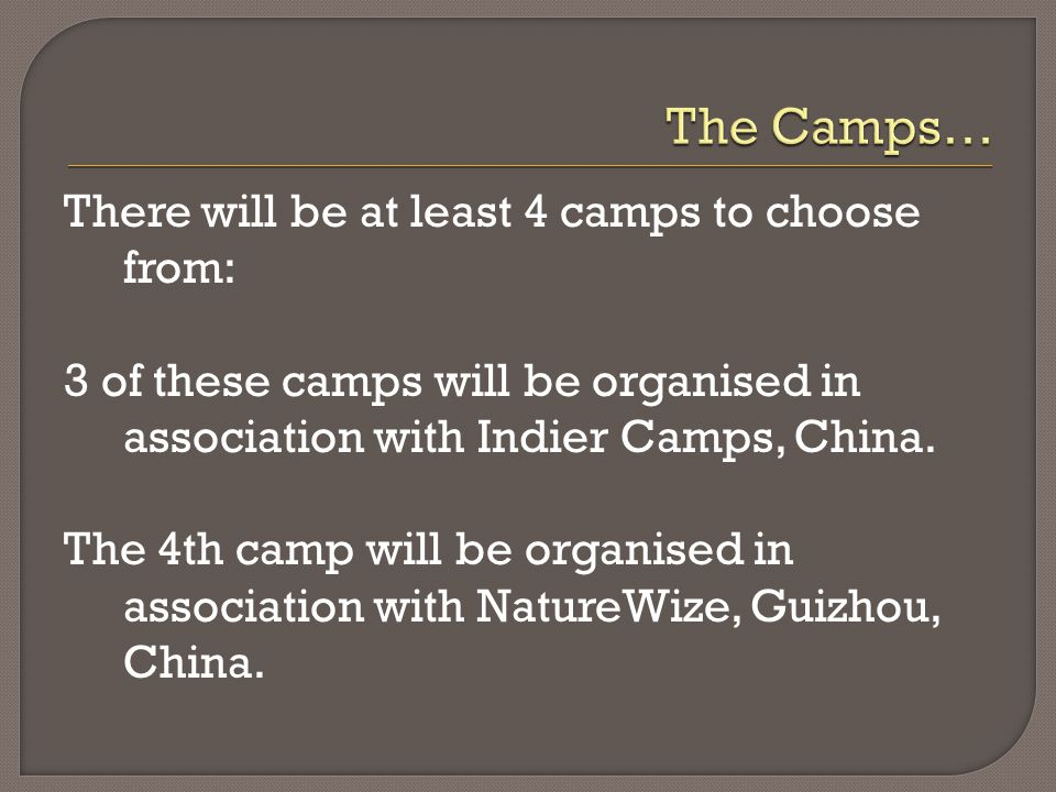 There will be at least 4 camps to choose from: 3 of these camps will be organised in association with Indier Camps, China.