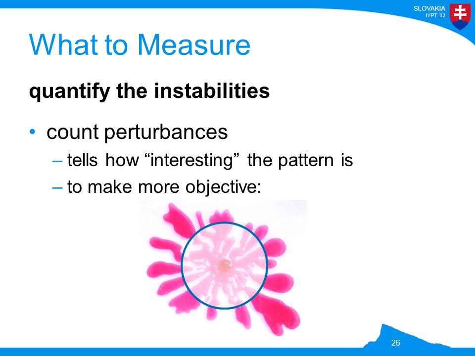 """What to Measure quantify the instabilities count perturbances –tells how """"interesting"""" the pattern is –to make more objective: 26"""