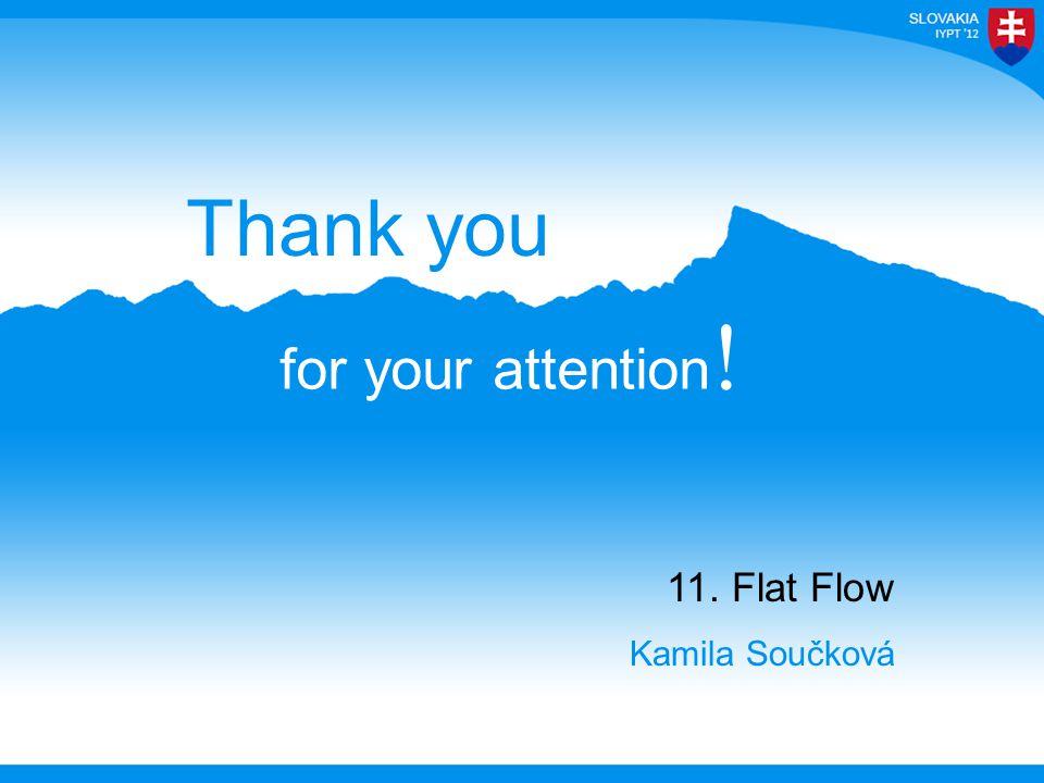 for your attention ! Thank you 11. Flat Flow Kamila Součková