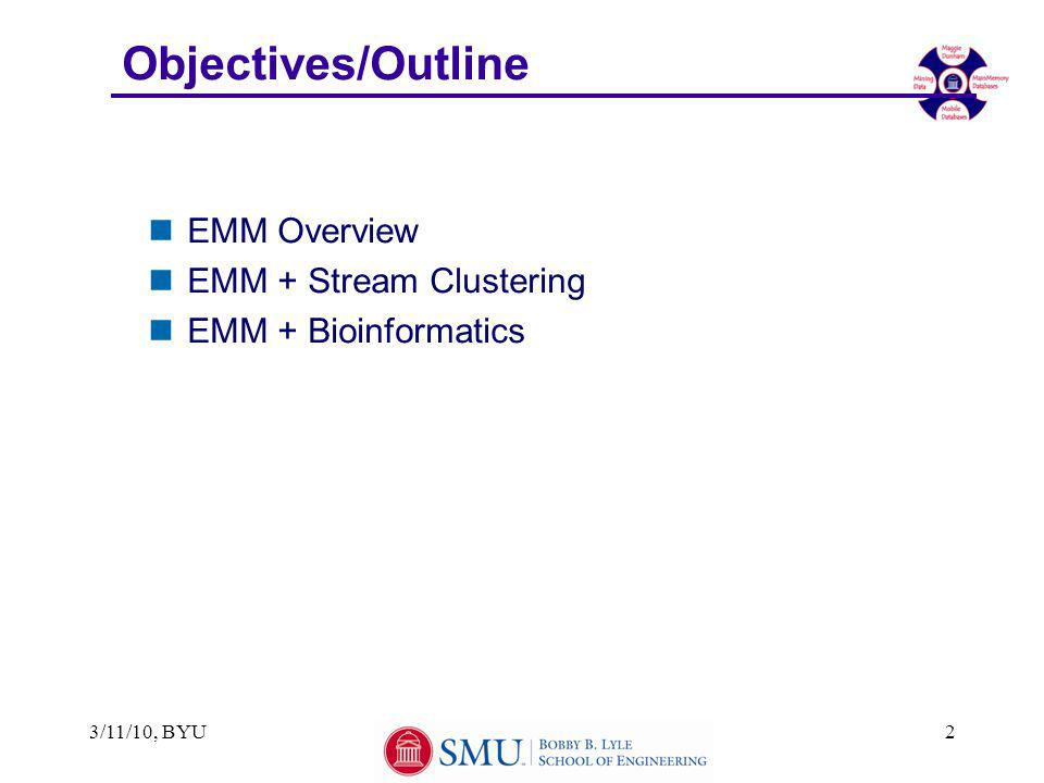 Objectives/Outline nEMM Overview nEMM + Stream Clustering nEMM + Bioinformatics 3/11/10, BYU2