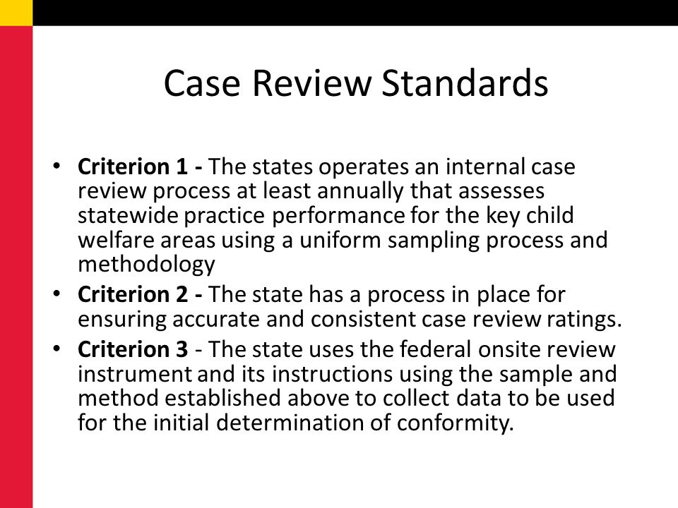 Case Review Standards Criterion 1 - The states operates an internal case review process at least annually that assesses statewide practice performance