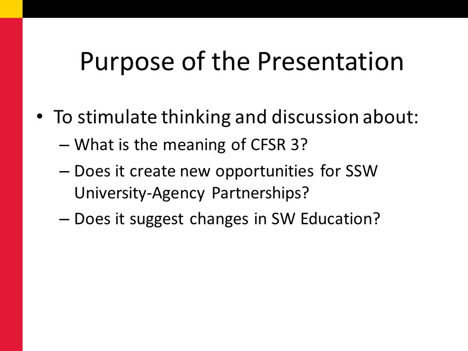 Purpose of the Presentation To stimulate thinking and discussion about: – What is the meaning of CFSR 3? – Does it create new opportunities for SSW Un