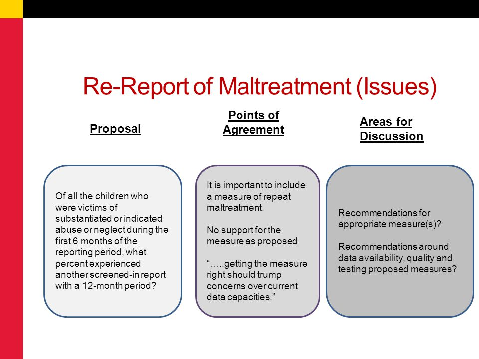 Re-Report of Maltreatment (Issues) 9 Proposal Points of Agreement Areas for Discussion Of all the children who were victims of substantiated or indica
