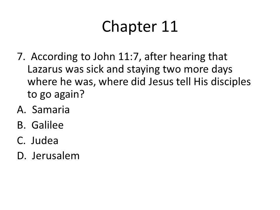 Chapter 11 7. According to John 11:7, after hearing that Lazarus was sick and staying two more days where he was, where did Jesus tell His disciples t