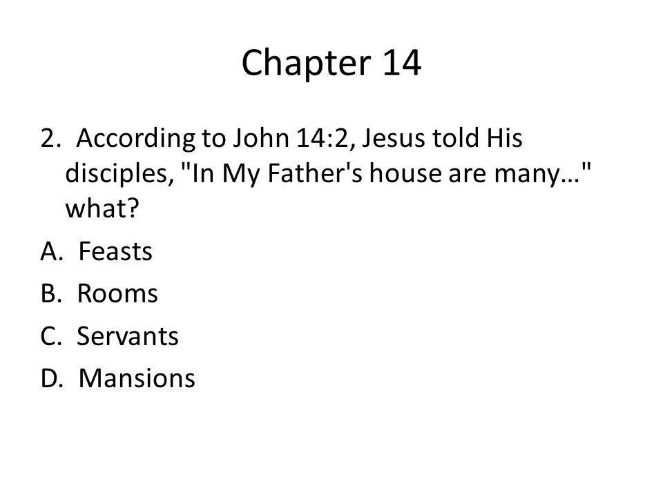 Chapter 14 2. According to John 14:2, Jesus told His disciples,