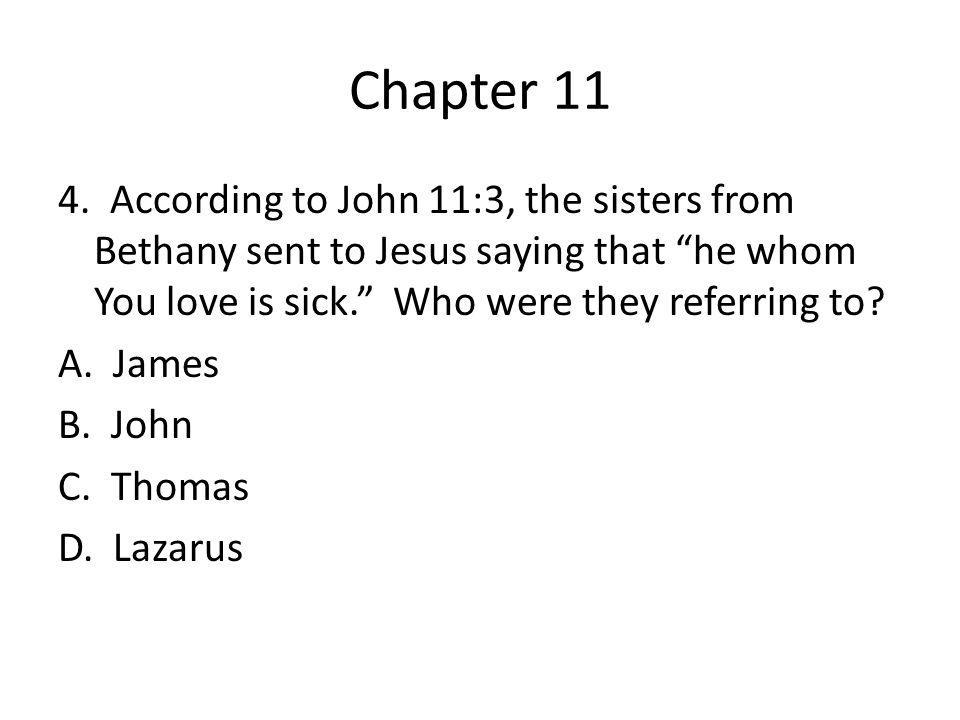 Chapter 11 19.According to John 11:18, how far was Bethany from Jerusalem.