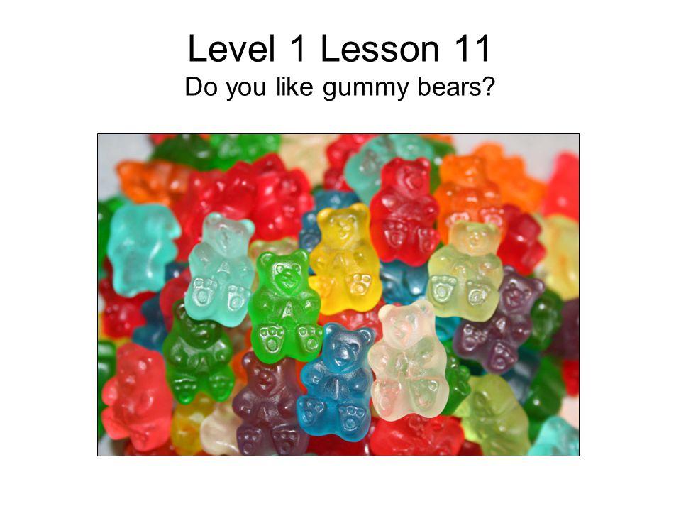 Level 1 Lesson 11 Do you like gummy bears?
