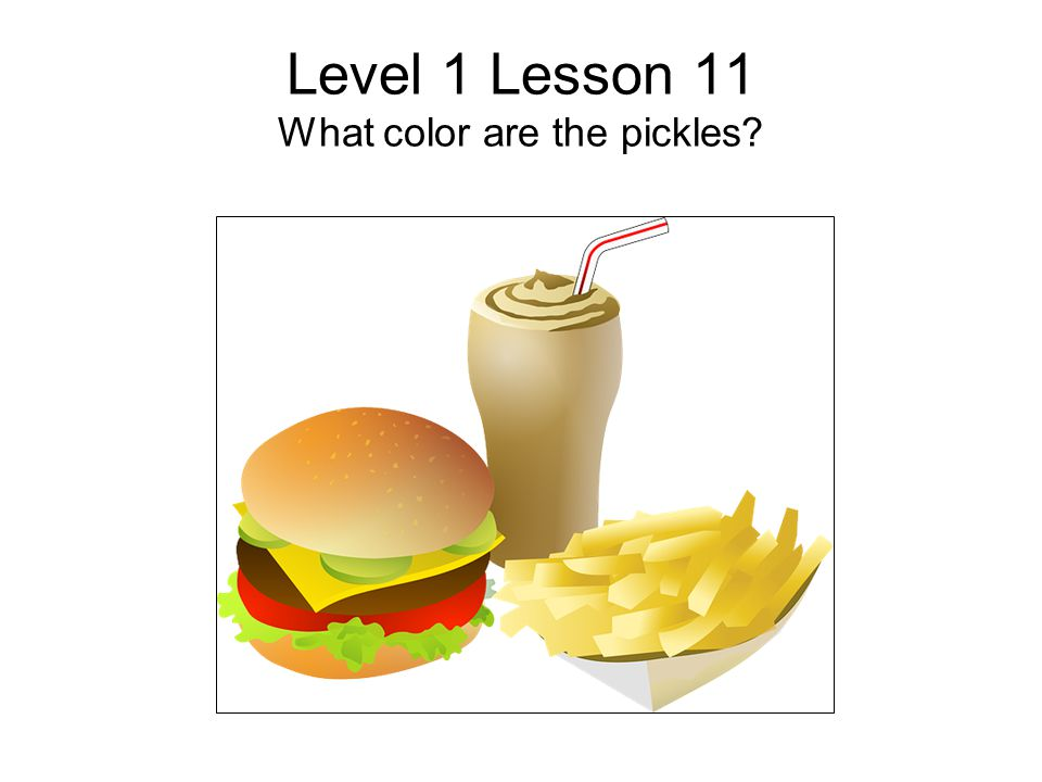 Level 1 Lesson 11 What color are the pickles?