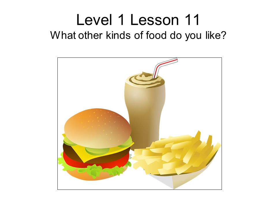 Level 1 Lesson 11 What other kinds of food do you like?