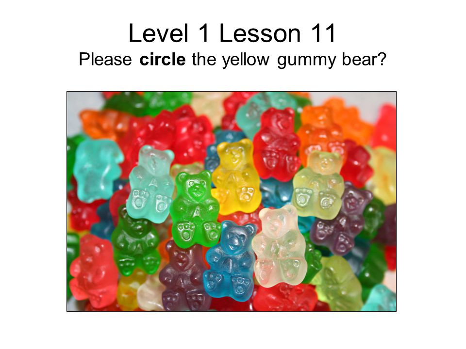 Level 1 Lesson 11 Please circle the yellow gummy bear?