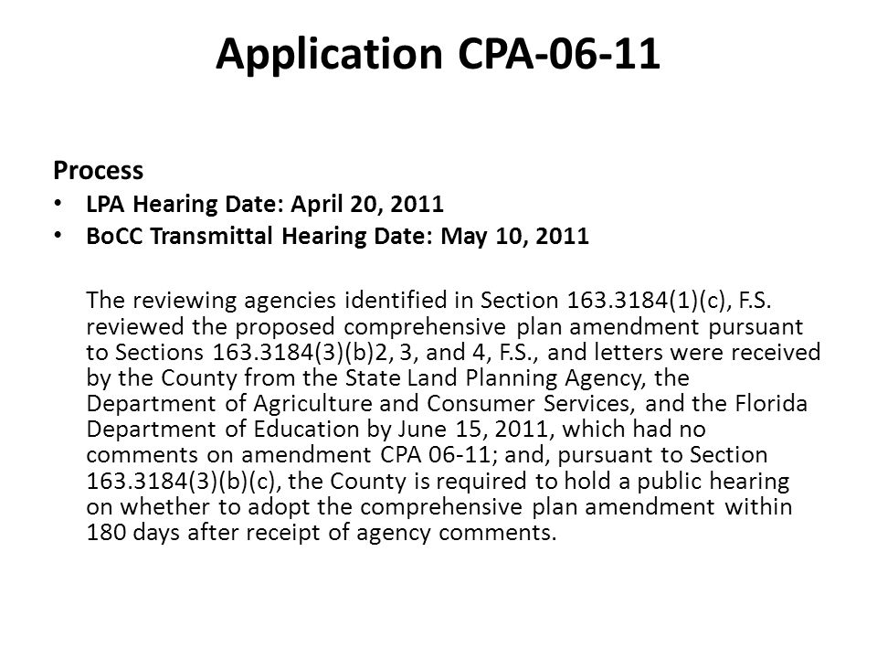 Application CPA-06-11 Process LPA Hearing Date: April 20, 2011 BoCC Transmittal Hearing Date: May 10, 2011 The reviewing agencies identified in Section 163.3184(1)(c), F.S.