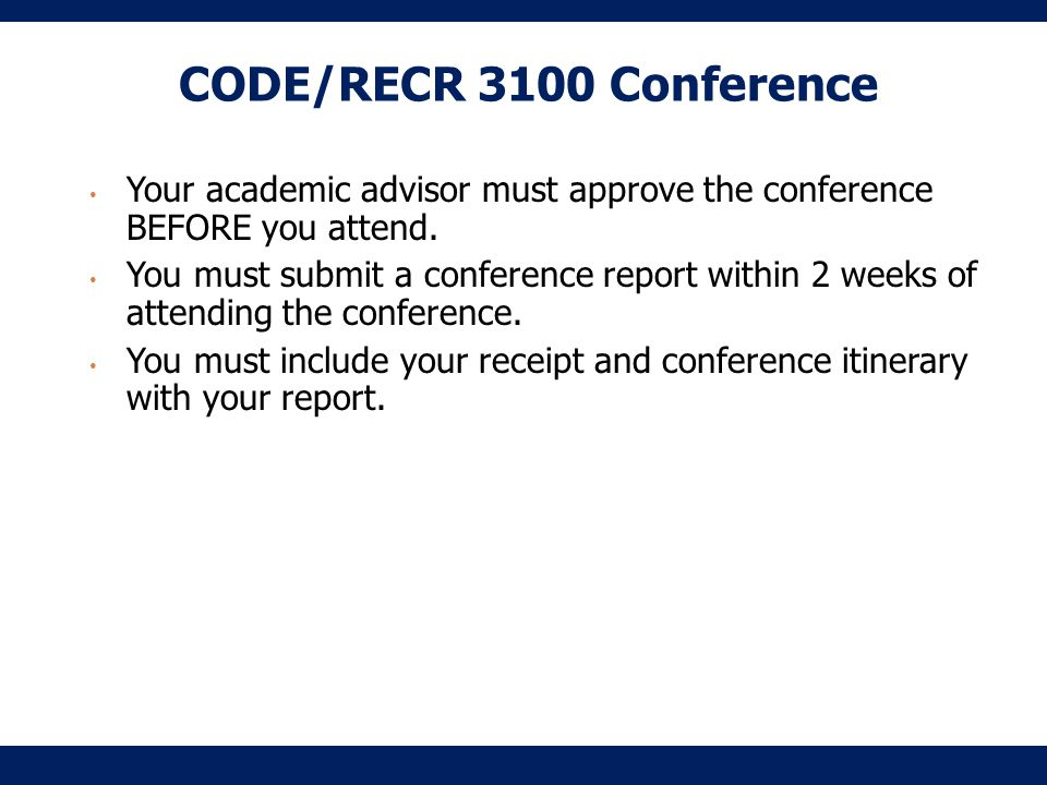 CODE/RECR 3100 Conference Your academic advisor must approve the conference BEFORE you attend.