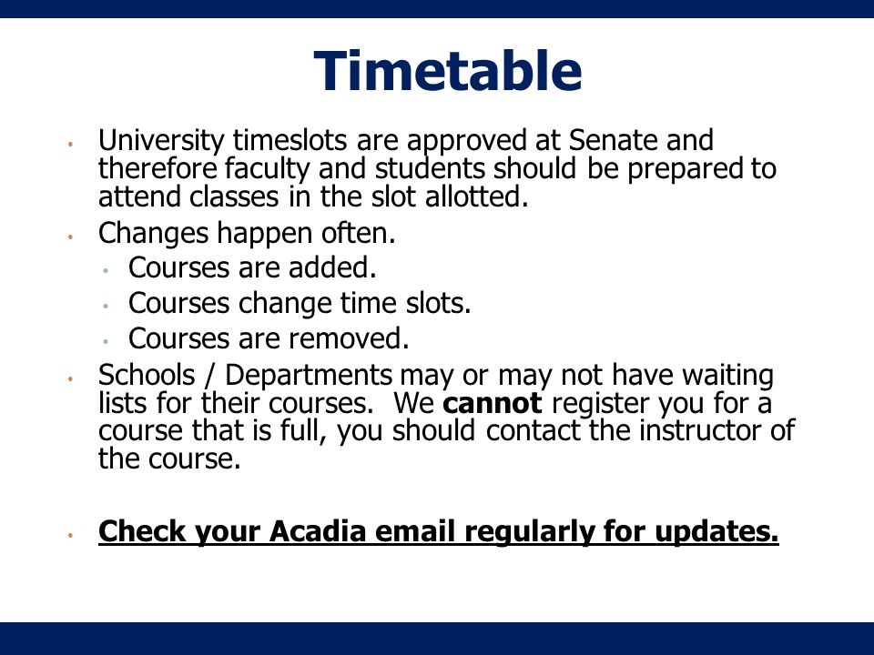Timetable University timeslots are approved at Senate and therefore faculty and students should be prepared to attend classes in the slot allotted.