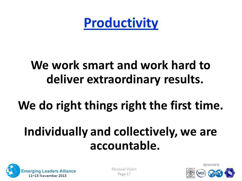 11–13 November 2013 Personal Vision Page 17 Sponsored by Productivity We work smart and work hard to deliver extraordinary results.