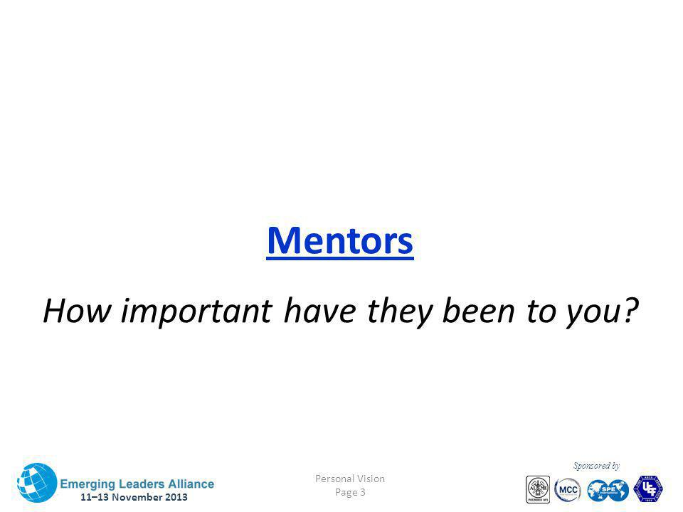 11–13 November 2013 Personal Vision Page 3 Sponsored by Mentors How important have they been to you?