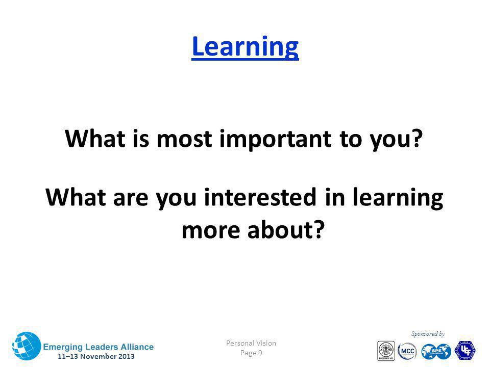 11–13 November 2013 Personal Vision Page 9 Sponsored by Learning What is most important to you.