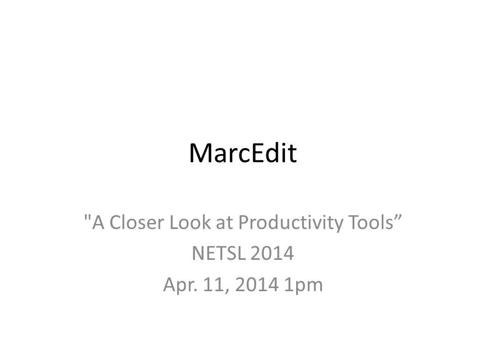 MarcEdit A Closer Look at Productivity Tools NETSL 2014 Apr. 11, 2014 1pm