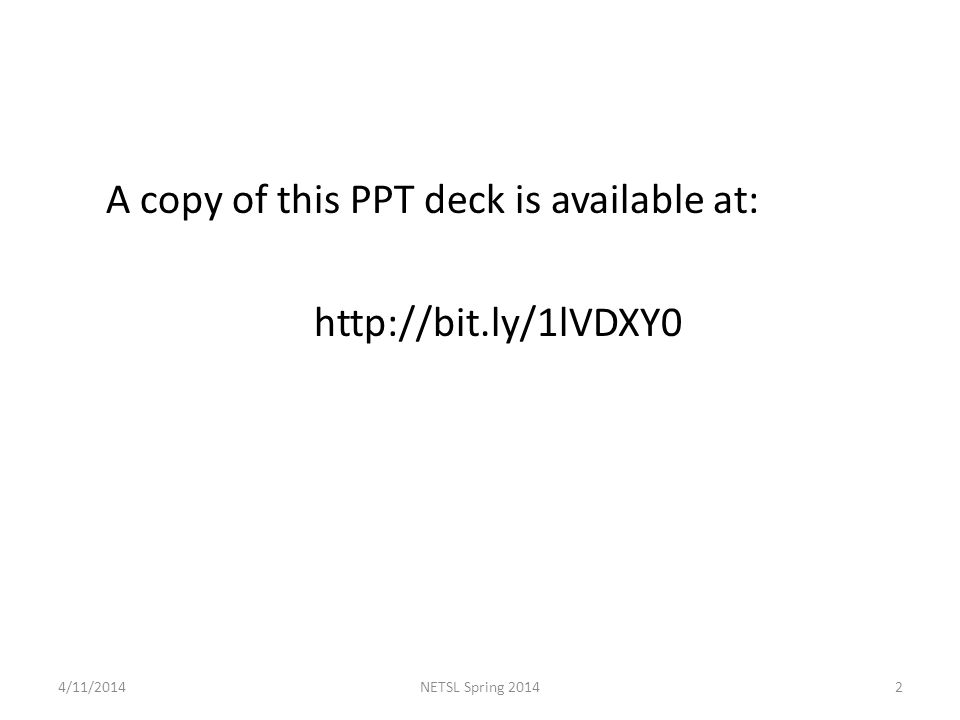 A copy of this PPT deck is available at: http://bit.ly/1lVDXY0 4/11/20142NETSL Spring 2014