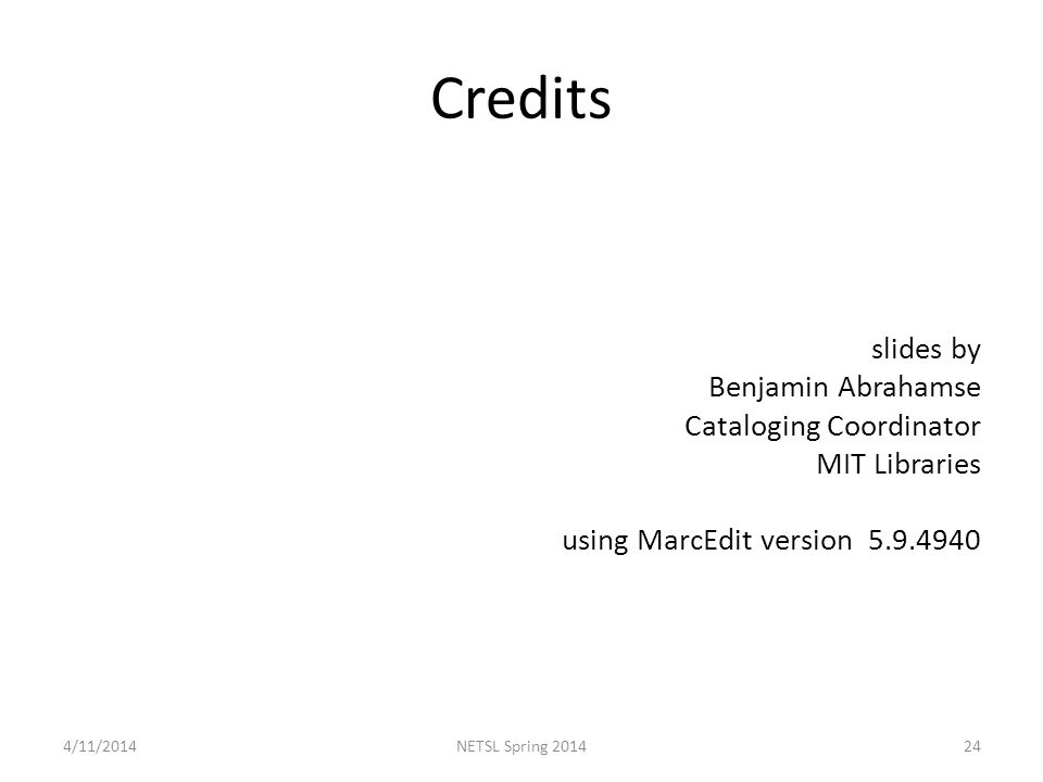 Credits slides by Benjamin Abrahamse Cataloging Coordinator MIT Libraries using MarcEdit version 5.9.4940 4/11/2014NETSL Spring 201424