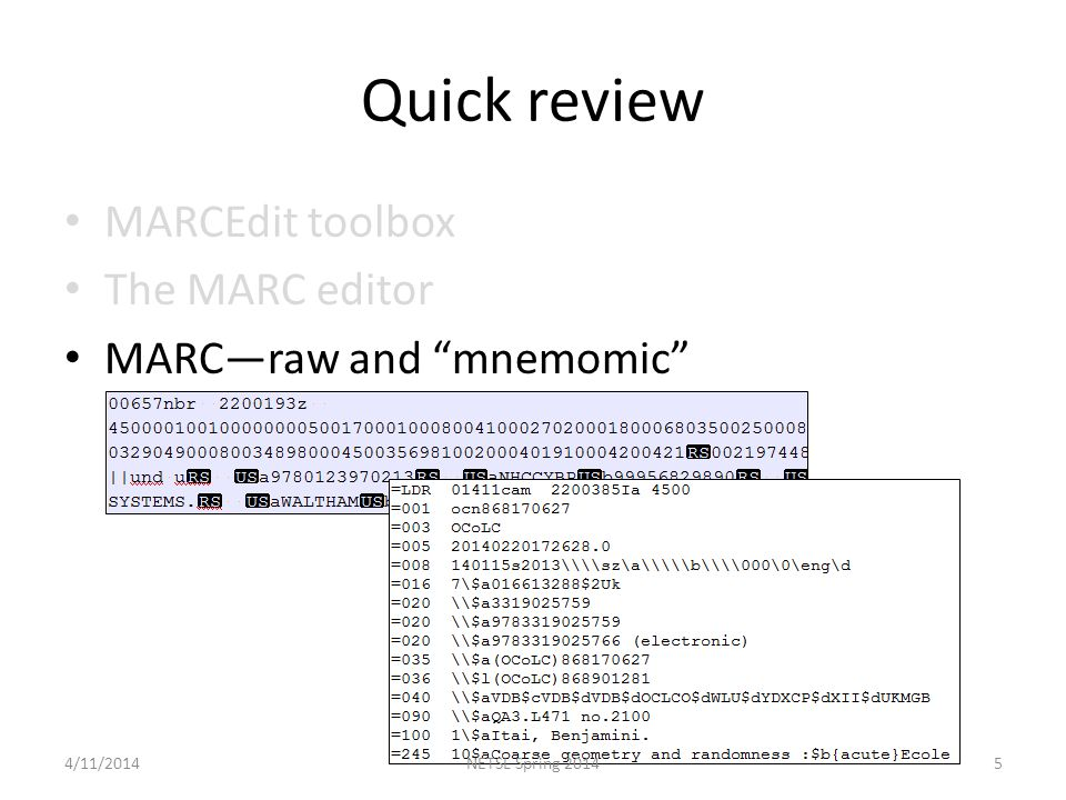Quick review MARCEdit toolbox The MARC editor MARC—raw and mnemomic 4/11/20145NETSL Spring 2014