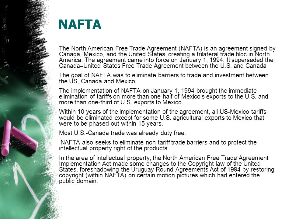NAFTA The North American Free Trade Agreement (NAFTA) is an agreement signed by Canada, Mexico, and the United States, creating a trilateral trade bloc in North America.