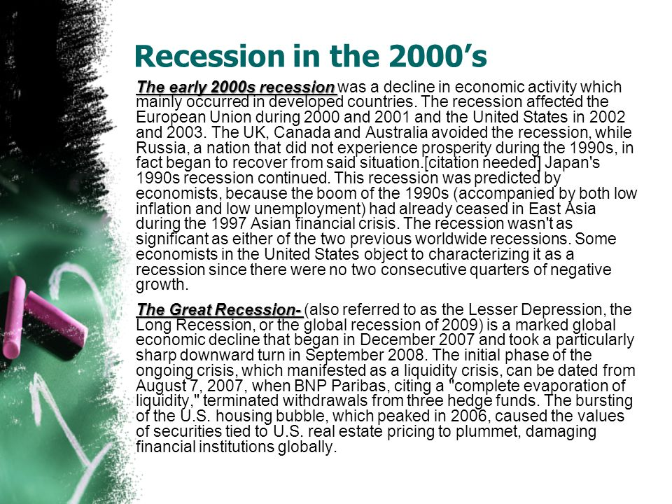 Recession in the 2000's The early 2000s recession The early 2000s recession was a decline in economic activity which mainly occurred in developed countries.