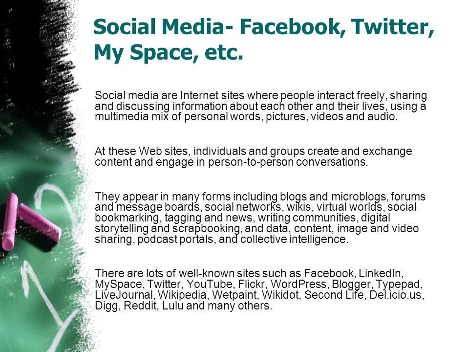 Social Media- Facebook, Twitter, My Space, etc.
