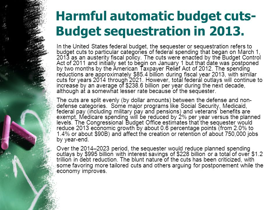 Harmful automatic budget cuts- Budget sequestration in 2013.