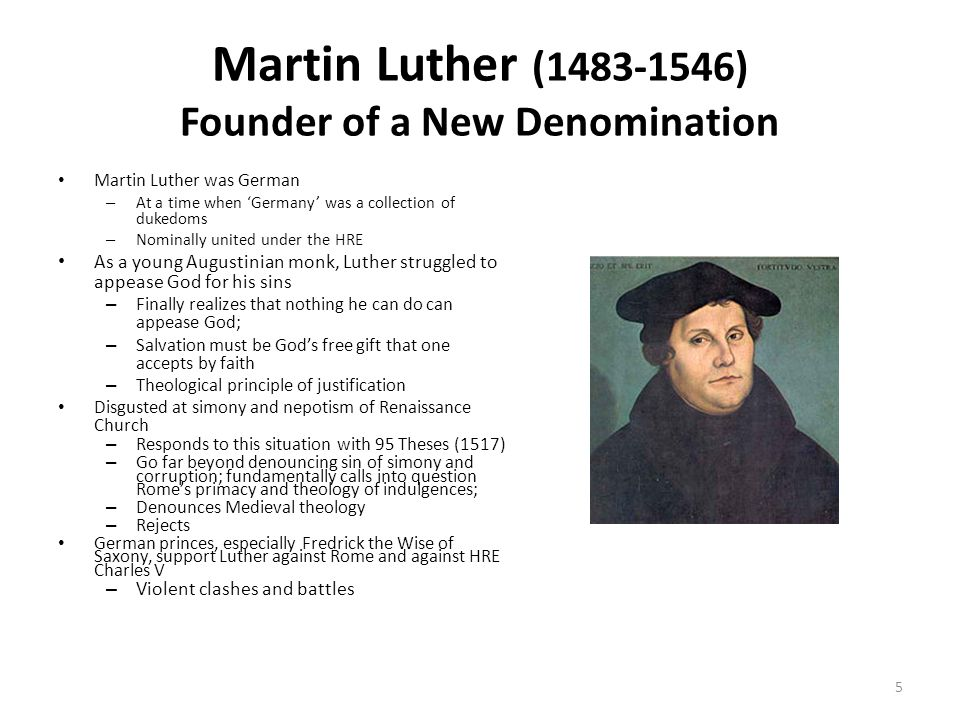 Martin Luther (1483-1546) Founder of a New Denomination Martin Luther was German – At a time when 'Germany' was a collection of dukedoms – Nominally u