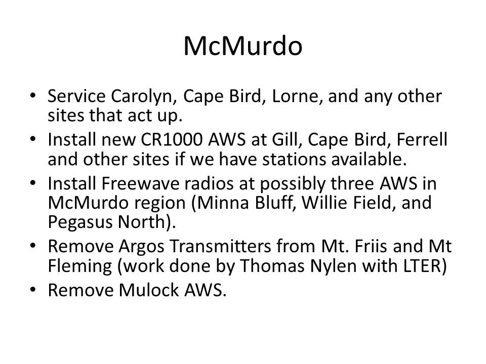 McMurdo Service Carolyn, Cape Bird, Lorne, and any other sites that act up. Install new CR1000 AWS at Gill, Cape Bird, Ferrell and other sites if we h