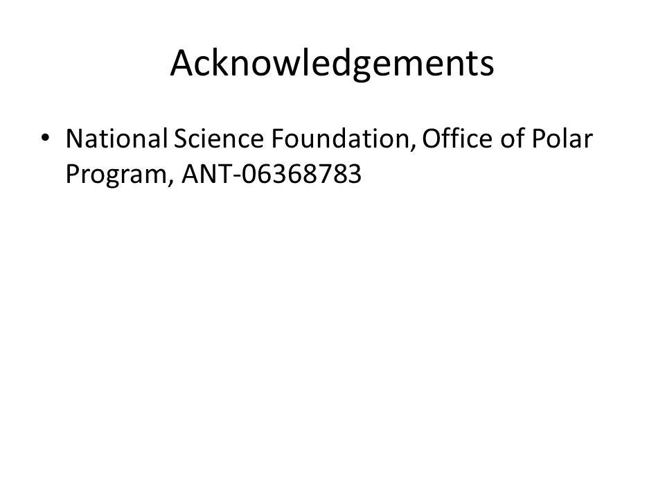 Acknowledgements National Science Foundation, Office of Polar Program, ANT-06368783