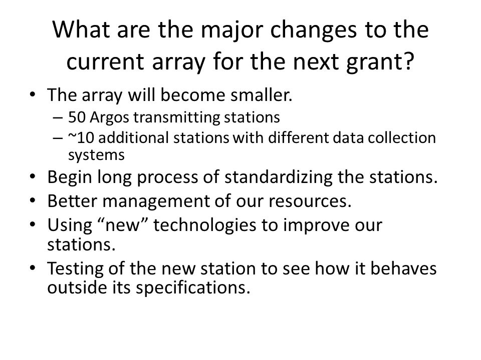 What are the major changes to the current array for the next grant? The array will become smaller. – 50 Argos transmitting stations – ~10 additional s
