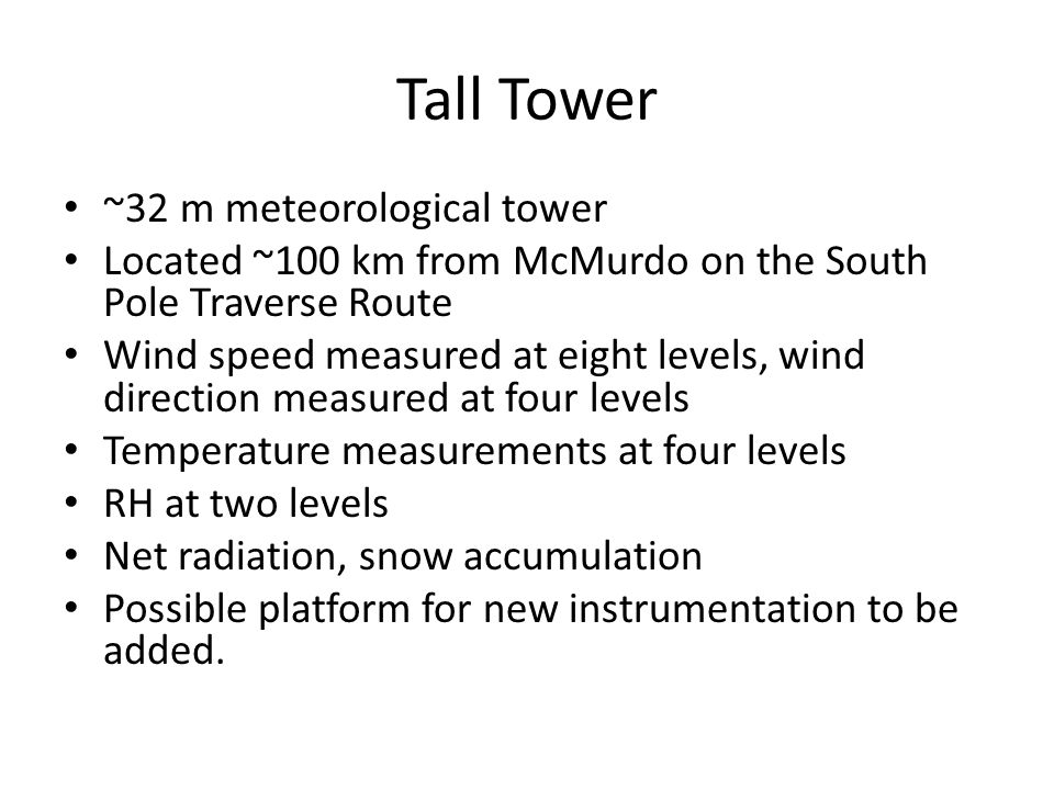 Tall Tower ~32 m meteorological tower Located ~100 km from McMurdo on the South Pole Traverse Route Wind speed measured at eight levels, wind directio