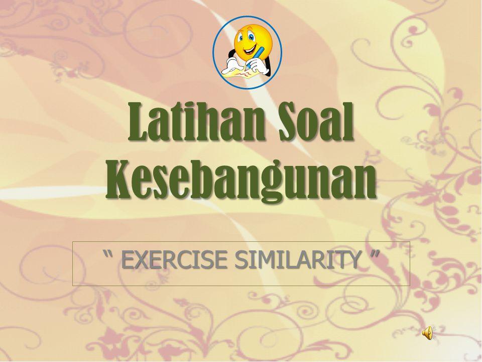 Latihan Soal Kesebangunan EXERCISE SIMILARITY