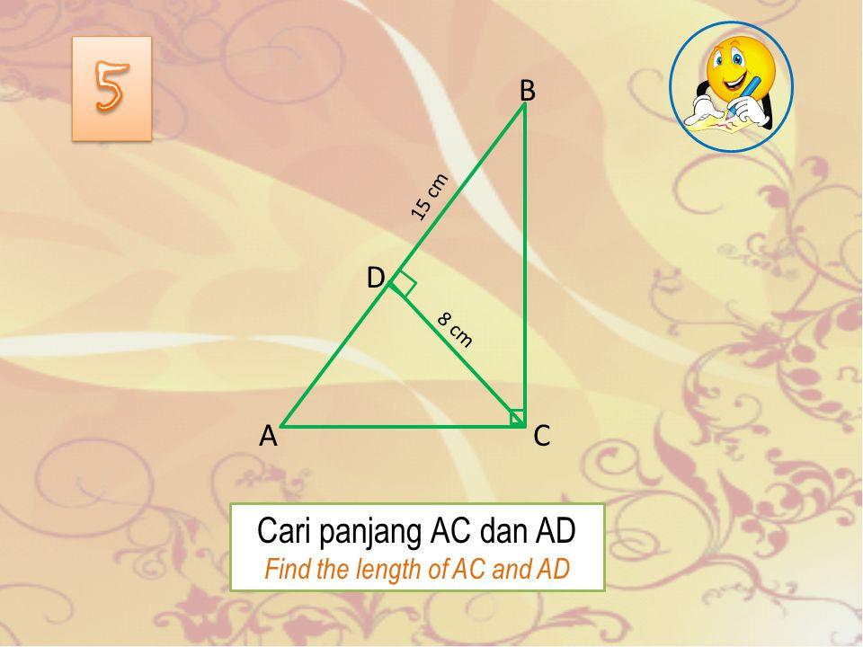 Jika CD : CE = 2 : 3 dan AE – BD = 5 cm, Cari panjang AE dan BD If CD : CE = 2 : 3 and AE – BD = 5 cm, the find AE and BD E A B C D