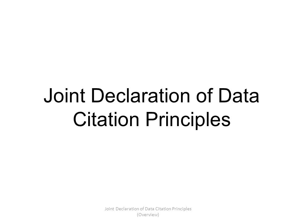 Joint Declaration of Data Citation Principles Joint Declaration of Data Citation Principles (Overview)