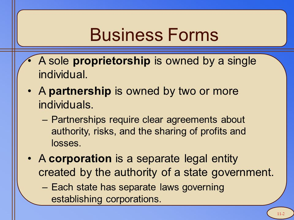 Business Forms A sole proprietorship is owned by a single individual.
