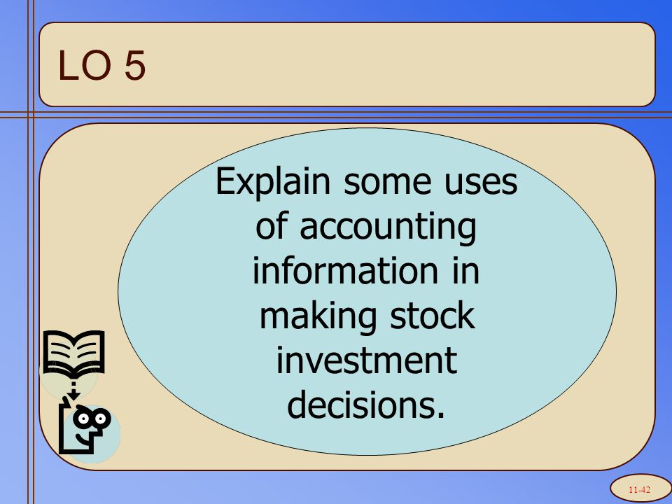 Explain some uses of accounting information in making stock investment decisions. LO 5 11-42