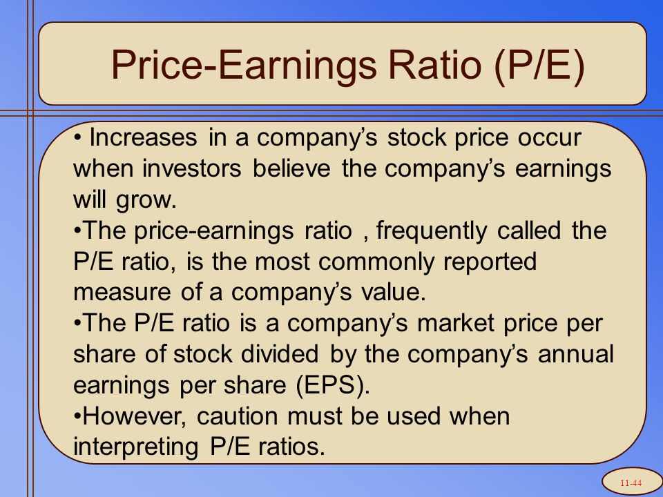 Price-Earnings Ratio (P/E) Increases in a company's stock price occur when investors believe the company's earnings will grow.