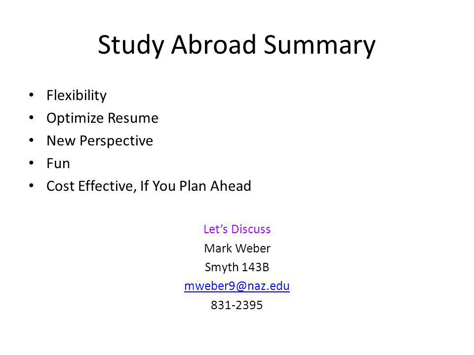 Study Abroad Summary Flexibility Optimize Resume New Perspective Fun Cost Effective, If You Plan Ahead Let's Discuss Mark Weber Smyth 143B mweber9@naz.edu 831-2395